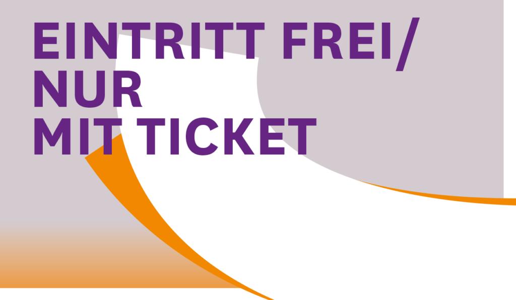 Eintritt Frei/Nur Mit Ticket